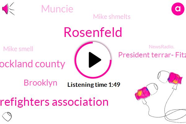 Rosenfeld,Firefighters Association,Rockland County,Brooklyn,President Terrar- Fitzgerald,Newsradio,Muncie,Mike Shmelts,Mike Smell,Newsradio.,CBS,FDA,Reporter,Endangerment,Rick,Assault,Officer,Gerald,F D N,Three Minutes