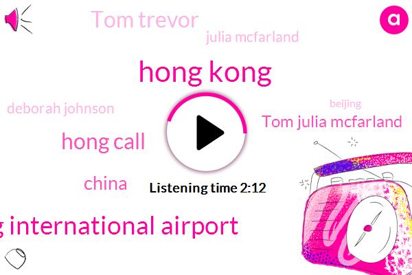 Hong Kong,Hong Kong International Airport,Hong Call,China,Tom Julia Mcfarland,Tom Trevor,Julia Mcfarland,Deborah Johnson,Beijing,Administrator,Partner,Irving,Three Hours,Ten Weeks