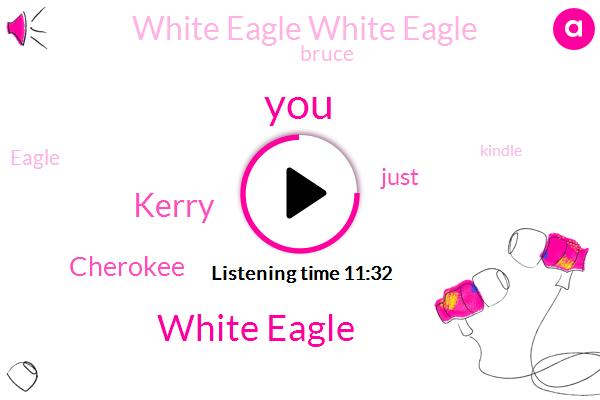 White Eagle,Kerry,Cherokee,White Eagle White Eagle,Bruce,Eagle,Kindle,Softball,Founder,Philly,Body Lake,Amazon,Carey,Zac Guy,President Trump,Alberto Vilar Aldo,Anita Sanchez,Whitey,Fifteen Minutes