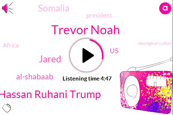 Trevor Noah,Hassan Ruhani Trump,Jared,Al-Shabaab,United States,Somalia,President Trump,Africa,Aboriginal Culture Center,Toronto,Kismayo,Iran,Al Shabaab,African Union Force,Fifty Kilometers,Ten Years