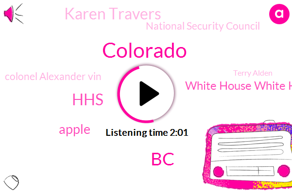 Colorado,BC,HHS,Apple,White House White House,Karen Travers,National Security Council,Colonel Alexander Vin,Terry Alden,ABC,Arizona,Murder,Highlands Ranch,Alec,Maya Mcanally,United States,W. H. O.,Alex,Secretary,China