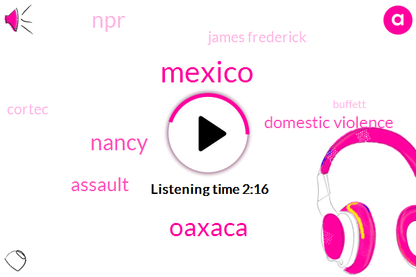 Mexico,Oaxaca,Nancy,Assault,Domestic Violence,NPR,James Frederick,Cortec,Buffett,Twenty One Year,Thirty Years
