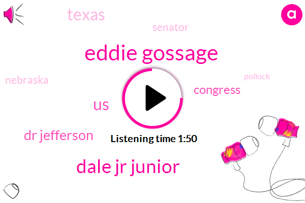Eddie Gossage,Dale Jr Junior,United States,Dr Jefferson,Congress,Texas,Senator,Nebraska,Pollock,Russia,Apple,Congressman