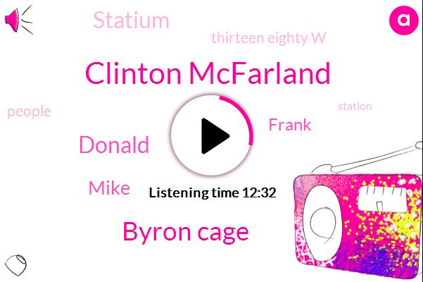 Clinton Mcfarland,Byron Cage,Donald Trump,Mike,Frank,Statium,Thirteen Eighty W