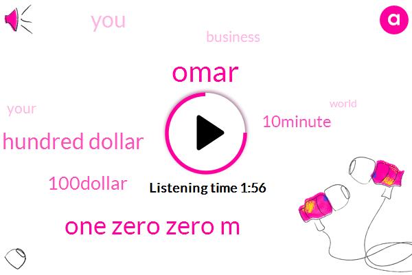 Omar,One Zero Zero M,Hundred Dollar,100Dollar,10Minute