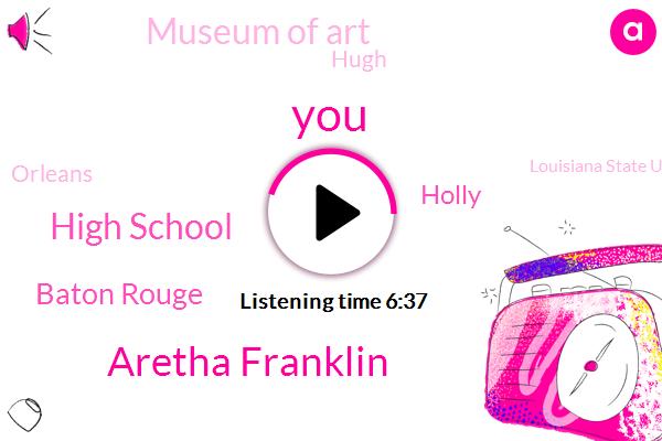 Aretha Franklin,High School,Baton Rouge,Holly,Museum Of Art,Hugh,Orleans,Louisiana State University,Denver