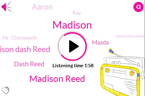 Madison Reed,Madison,Madison Dash Reed,Dash Reed,Mazda,Aaron,RAY,Mr. Chenoweth,Twenty Five Dollars