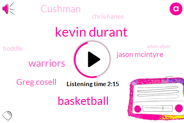 Kevin Durant,Basketball,Warriors,Greg Cosell,Jason Mcintyre,Cushman,Chris Hanes,Hoddle,Adam Silver,Christine,Forty-Five Minutes,Five Minutes