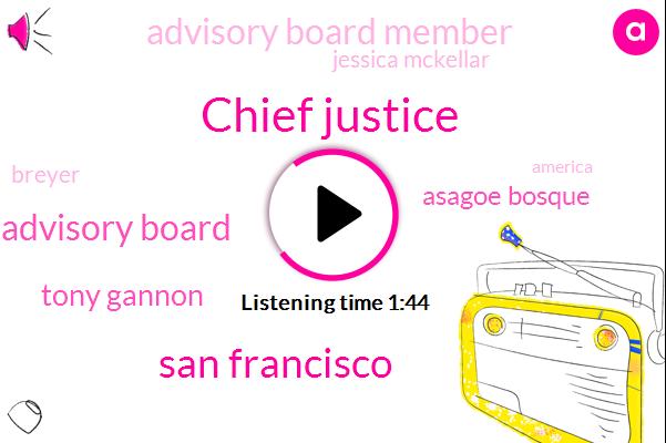 Chief Justice,San Francisco,Advisory Board,Tony Gannon,Asagoe Bosque,Advisory Board Member,Jessica Mckellar,Breyer,America,Kqed,Dr Avarham,Producer,Twenty Years,Ten Hours