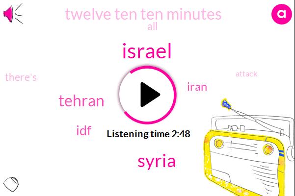 Syria,Israel,Tehran,IDF,Iran,Twelve Ten Ten Minutes