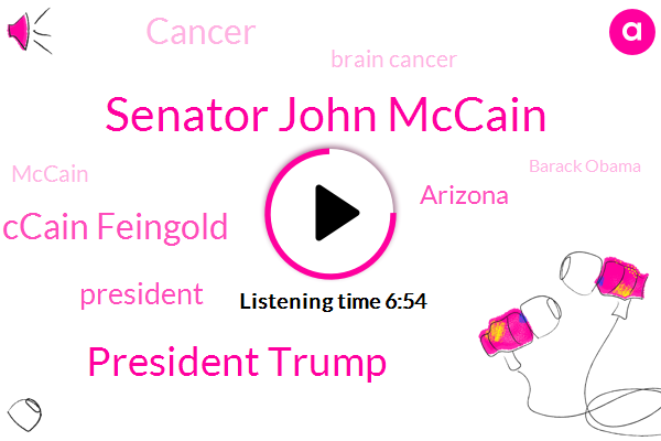 Senator John Mccain,President Trump,Mccain Feingold,Arizona,Cancer,Brain Cancer,Barack Obama,Congressman,Bush