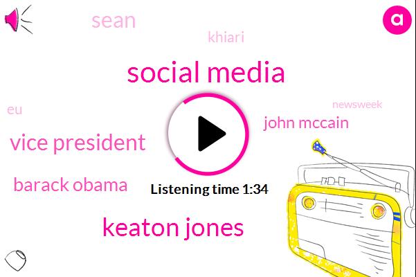 Social Media,Keaton Jones,Vice President,Barack Obama,John Mccain,Sean,Khiari,EU,Newsweek,Joe Biden,Hilary,Megan Mccain,Senator
