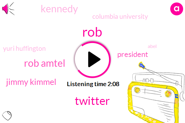 ROB,Twitter,Rob Amtel,Jimmy Kimmel,President Trump,Kennedy,Columbia University,Yuri Huffington,Abel