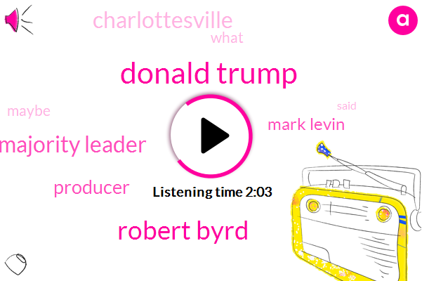 Donald Trump,Robert Byrd,Majority Leader,Producer,Mark Levin,Charlottesville