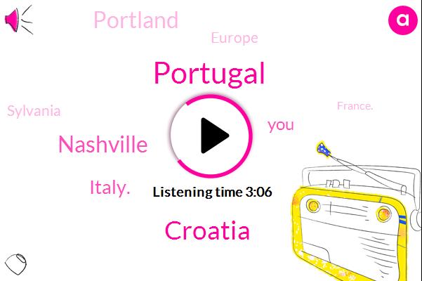Portugal,Croatia,Nashville,Italy.,Portland,Europe,Sylvania,France.,Western Europe,Croatia.,United States,Ireland,Vancouver,Scotland