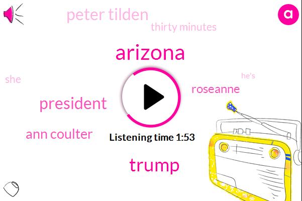 Arizona,President Trump,Ann Coulter,Donald Trump,Roseanne,Peter Tilden,Thirty Minutes