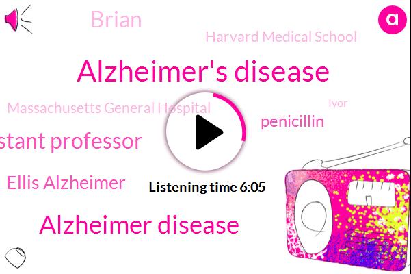 Alzheimer's Disease,Alzheimer Disease,Assistant Professor,Ellis Alzheimer,Penicillin,Brian,Harvard Medical School,Massachusetts General Hospital,Ivor,Melissa,Dr Moy,Terry,One Hundred Percent,Eight Months,Twenty Years