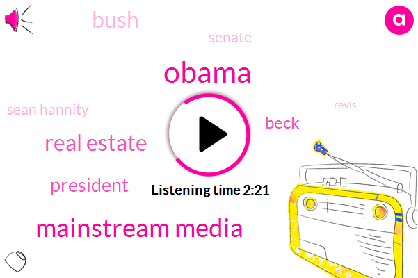 Barack Obama,Mainstream Media,Real Estate,Beck,President Trump,Bush,Senate,Sean Hannity,Revis,One Hundred Twenty Five Leagues,Thirty Forty Fifty Percent,One Hundred Percent,Four Zero One K,Twenty Six Days,401 K