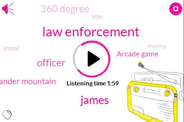 Law Enforcement,James,Officer,Gander Mountain,Arcade Game,360 Degree