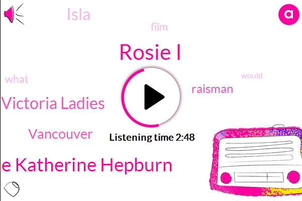 Rosie I,Katherine Katherine Hepburn,Victoria Ladies,America,Vancouver,Raisman,Isla