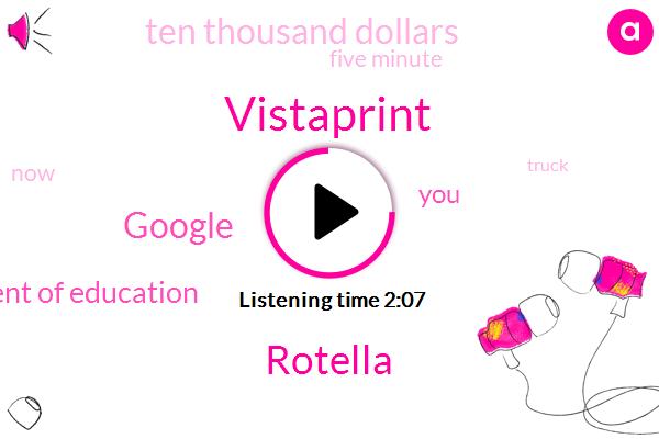 Vistaprint,Rotella,Google,Department Of Education,Ten Thousand Dollars,Five Minute