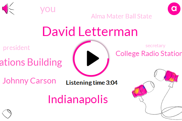 David Letterman,Indianapolis,Art Communications Building,Johnny Carson,College Radio Station,Alma Mater Ball State,President Trump,Secretary,Godfrey Steve Allen,Arthur
