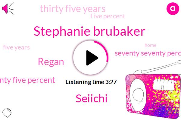 Stephanie Brubaker,Seiichi,Regan,Twenty Five Percent,Seventy Seventy Percent,Thirty Five Years,Five Percent,Five Years