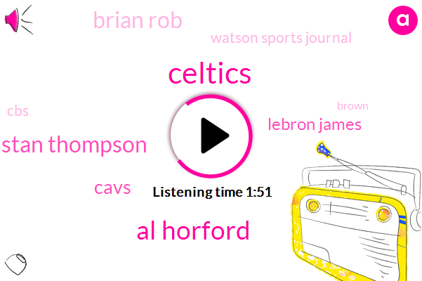 Al Horford,Celtics,Tristan Thompson,Cavs,Lebron James,Brian Rob,Watson Sports Journal,CBS,Brown