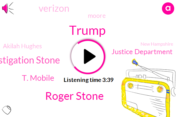 Donald Trump,Roger Stone,Muller Investigation Stone,T. Mobile,Justice Department,Verizon,Moore,Akilah Hughes,New Hampshire,Nasa,Resnick,Emily,Prosecutor,Google,White House