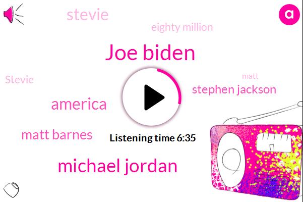 Joe Biden,Michael Jordan,America,Matt Barnes,Stephen Jackson,Stevie,Eighty Million,Matt,Three Hours,South Georgia,Yesterday,Today,Wayne,Stephen,Braun,Hugo,Matt Bart,Brunswick