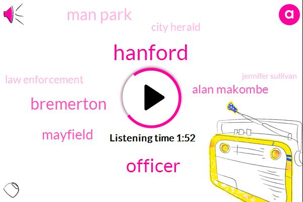 Hanford,Officer,Bremerton,Mayfield,Alan Makombe,Man Park,City Herald,Law Enforcement,Jennifer Sullivan,Fifty Two Year