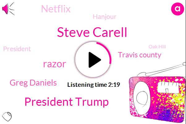 Steve Carell,President Trump,Razor,Greg Daniels,Travis County,Netflix,Hanjour,Oak Hill,Commissioner Gerald,Mike Guzman,Fox News,Pentagon,Todd,Don Show,Five Minutes