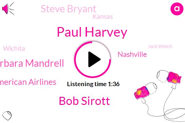 Paul Harvey,Bob Sirott,Barbara Mandrell,American Airlines,Nashville,Steve Bryant,Kansas,Wichita,Jack Welch,Terry