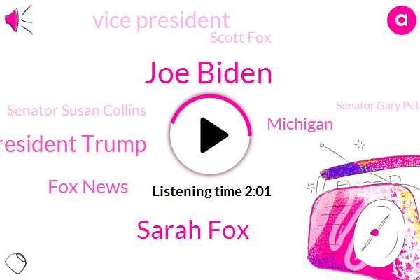 Joe Biden,Sarah Fox,President Trump,Fox News,Michigan,Vice President,Scott Fox,Senator Susan Collins,Senator Gary Peters,Pennsylvania,Minneapolis,Senate,Sara Gideon,America