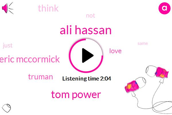 Ali Hassan,Tom Power,Eric Mccormick,Truman