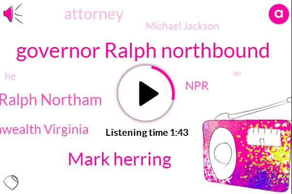 Governor Ralph Northbound,Mark Herring,Ralph Northam,Commonwealth Virginia,NPR,Attorney,Michael Jackson