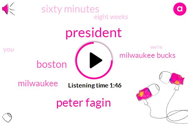 President Trump,Peter Fagin,Boston,Milwaukee,Milwaukee Bucks,Sixty Minutes,Eight Weeks