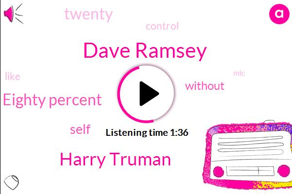 Dave Ramsey,Harry Truman,Eighty Percent