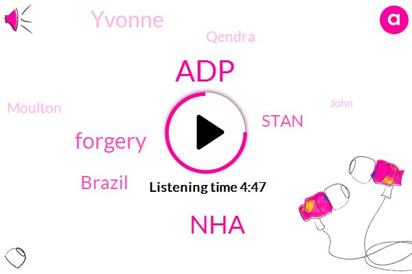 ADP,NHA,Forgery,Brazil,Stan,Yvonne,Qendra,Moulton,John
