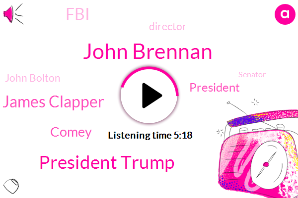 John Brennan,President Trump,James Clapper,Comey,Director,FBI,John Bolton,Senator,John,CIA,Paul Manafort,Russia,Rachel Maddow,United States,Nascar,Kentucky,Dan Coats,Tocci,Donald Trump