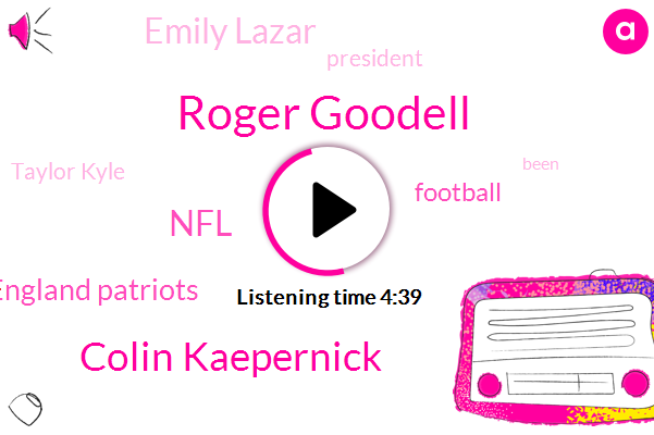 Roger Goodell,Colin Kaepernick,NFL,New England Patriots,Football,Emily Lazar,President Trump,Taylor Kyle