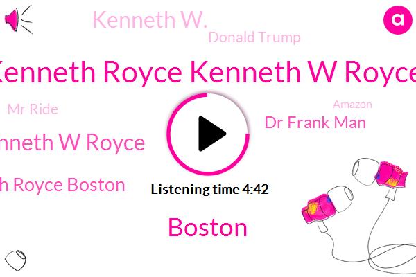 Kenneth Royce Kenneth W Royce,Boston,Kenneth W Royce,Kenneth Royce Boston,Dr Frank Man,Kenneth W.,Donald Trump,Mr Ride,Amazon,Diarrhea,Harkins,Mark Ruffalo,Artsy Theater,Executive,Historic League,John,S. J. W.