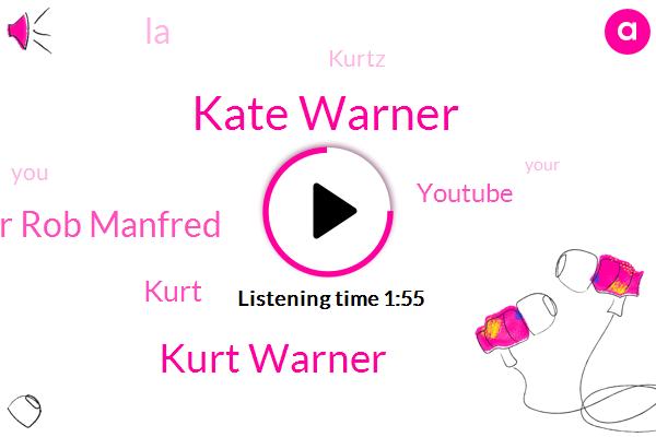 Kate Warner,Kurt Warner,Rich Commissioner Rob Manfred,Kurt,Youtube,LA,Kurtz