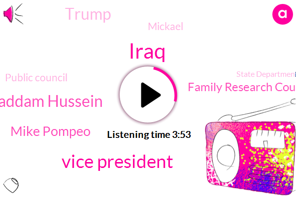 Iraq,Vice President,Saddam Hussein,Mike Pompeo,Family Research Council,Donald Trump,Mickael,Public Council,State Department,United States,Washington
