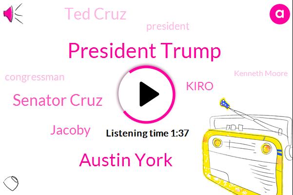 President Trump,Austin York,Senator Cruz,Jacoby,Kiro,Ted Cruz,Congressman,Kenneth Moore,Antonio Yondo,Twenty Four Year
