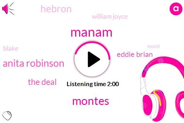 Manam,Montes,Anita Robinson,The Deal,Eddie Brian,Hebron,William Joyce,Blake,Monti,Ten Years