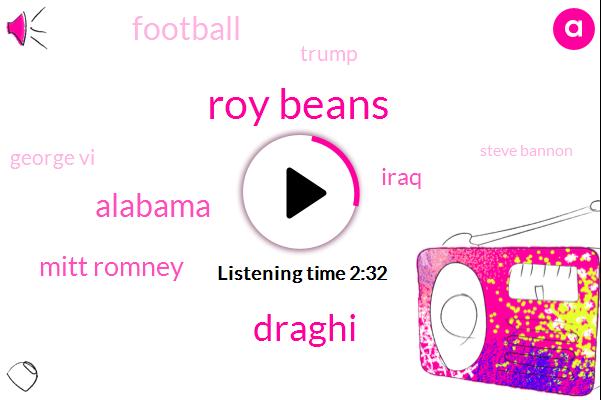 Roy Beans,Draghi,Alabama,Mitt Romney,Iraq,Football,Donald Trump,George Vi,Steve Bannon,France,Vietnam,Afghanistan,America,Basketball,One Day