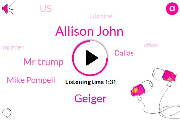 Allison John,Geiger,Mr Trump,Mike Pompeii,Dallas,United States,Ukraine,Murder,Officer,President Trump,Austin,Official,Ninety Nine Years