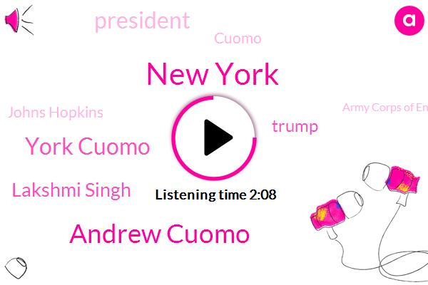 New York,Andrew Cuomo,York Cuomo,Lakshmi Singh,Donald Trump,President Trump,Cuomo,Johns Hopkins,NPR,Army Corps Of Engineers,Washington,Cova,Z. Lo Wong,ICU,China,California,John,Illinois