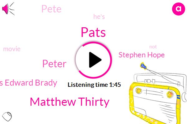 Pats,Matthew Thirty,Peter,Thomas Edward Brady,Stephen Hope,Pete,Kirk